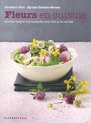 Fleurs en cuisine: Recettes simples et gourmandes pour voir la vie en rose