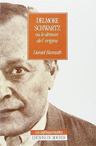 Delmore Schwartz ou Le dmon de l'origine