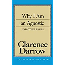Why I am an Agnostic: and Other Essays (Freethought Library)