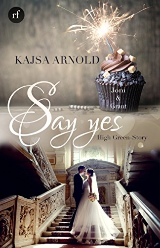 Say yes - Joni & Grant: High Green Story von [Arnold, Kajsa]