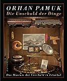 Die Unschuld der Dinge: Das Museum der Unschuld in Istanbul - Orhan Pamuk