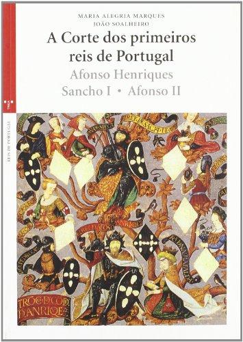 A Corte dos primeiros reis de Portugal: Afonso Henriques, Sancho I, Afonso II (La Olmeda)