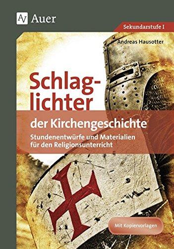 Schlaglichter der Kirchengeschichte: Stundenentwürfe und Materialien für den Religionsunterricht (5. bis 10. Klasse)