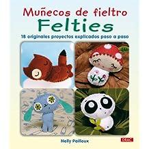 Felties: 18 originales proyectos explicados paso a paso / How to Make 18 Cute and Fuzzy Friends (Munecos De Fieltro / Felties)