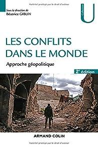 Les conflits dans le monde - 2ed. - Approche géopolitique par Béatrice Giblin-Delvallet