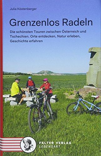 Grenzenlos Radeln: Die schönsten Touren zwischen Österreich und Tschechien. Orte entdecken, Natur erleben, Geschichte erfahren (Kultur für Genießer)