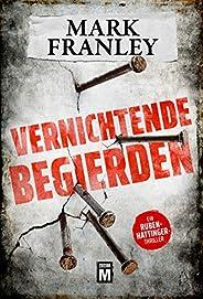 Vernichtende Begierden - Ein Ruben-Hattinger-Thriller (Ruben Hattinger 2)