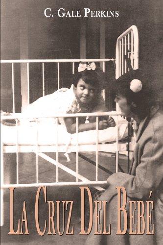 La Cruz Del Bebe: Memorias de una Sobreviviente de la Tuberculosis por C. Gale Perkins