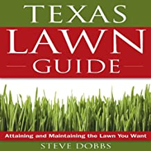 Texas Lawn Guide: Attaining and Maintaining the Lawn You Want