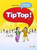 Tip Top ! Méthode de français A1.1 : Volume 1
