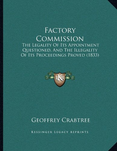 Factory Commission: The Legality of Its Appointment Questioned, and the Illegality of Its Proceedings Proved (1833)