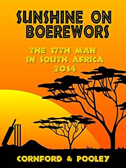 Sunshine on Boerewors: The 17th Man in South Africa 2014 (The Diary of the 17th Man Book 6) by [Cornford, Dave, Pooley, Jeremy]