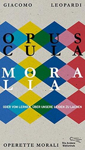 Opuscula moralia: Oder vom Lernen über unsere Leiden zu lachen (Die Andere Bibliothek, Band 389)