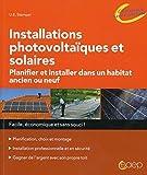 Installations photovoltaïques et solaires - Planifier et installer dans un habitat ancien ou neuf...
