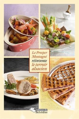 Recettes gourmandes d'Alsace : Le Prosper Montagné réinvente le terroir alsacien par François Paul
