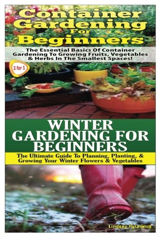 Container Gardening for Beginners & Winter Gardening for Beginners: Volume 4 (Gardening Box Set)