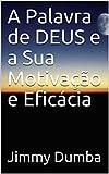 A Palavra de DEUS e a Sua Motivação e Eficácia (Portuguese Edition)