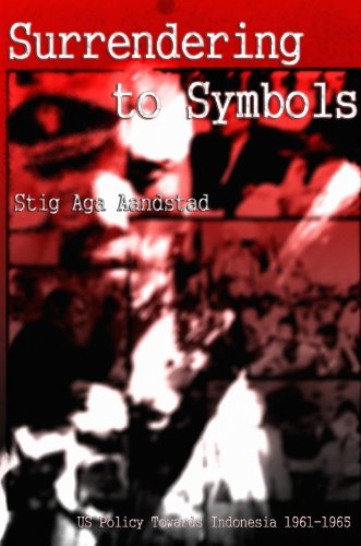 Surrendering to Symbols - US Policy Towards Indonesia 1961-65 (English Edition) -