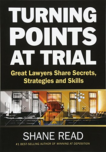 Turning Points at Trial: Great Lawyers Share Secrets, Strategies and Skills por Shane Read