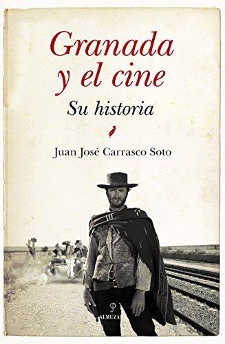 Granada y el cine. Su historia (Andalucía) por Juan José Carrasco Soto