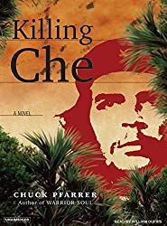 Killing Che by Chuck Pfarrer (2007-05-01)
