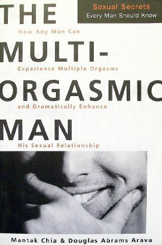 The Multi-Orgasmic Man: Sexual Secrets Every Man Should Know 1st (first) Edition by Mantak Chia, Douglas Abrams Arava published by HarperCollins (1996) Hardcover