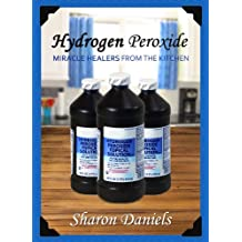 Hydrogen Peroxide Cures (Miracle Healers From The Kitchen Book 3) (English Edition)