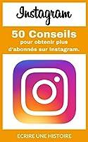 Instagram, 50 conseils pour augmenter ses abonnés.Vous êtes sur le point de découvrir comment augementer rapidement et durablement vos abonnés sur Instagram.Extrait:Dans ce livre vous allez découvrir 50 conseils pour obtenir plus abonnés sur votre co...