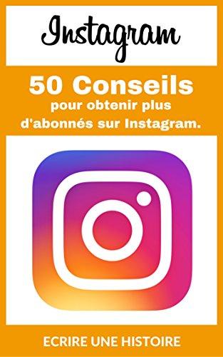 Instagram: 50 conseils pour obtenir plus d'abonnés sur Instagram.