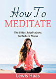 How to Meditate: The 8 Best Meditations to Reduce Stress (English Edition)