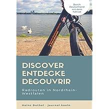 Discover Entdecke Decouvrir Radrouten in Nordrhein-Westfalen: Durch Deutschland mit dem Fahrad