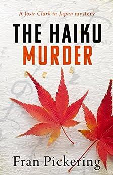 The Haiku Murder (Josie Clark in Japan mysteries Book 2) by [Pickering, Fran]