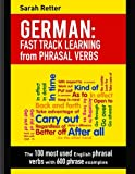 German: Fast Track Learning from Phrasal Verbs. the 100 Most Used English Phrasal Verbs With 600 Phrase Examples