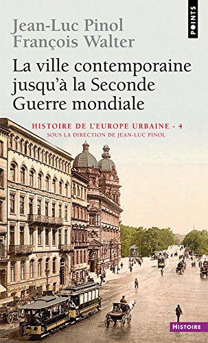 La Ville contemporaine jusqu' la Seconde Guerre mondiale. Histoire de l'Europe urbaine (4)