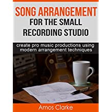 Song Arrangement for the Small Recording Studio: Create pro music productions using modern arrangement techniques (English Edition)