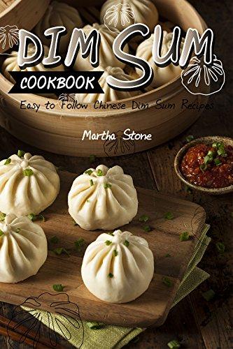 Dim Sum Cookbook: Easy to Follow Chinese Dim Sum Recipes (English Edition)