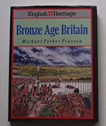 English Heritage Book of Bronze Age Britain by Michael Parker Pearson (1993-01-05)