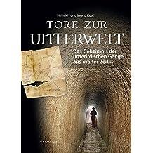 Tore zur Unterwelt: Das Geheimnis der unterirdischen Gänge aus uralter Zeit ...