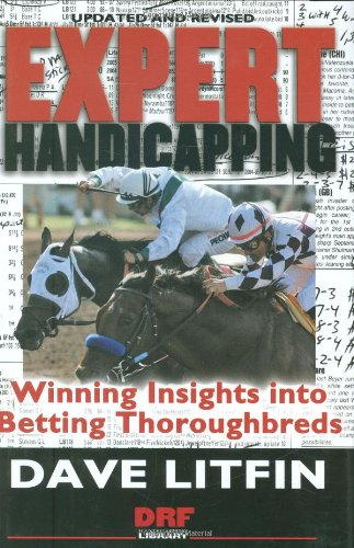 Expert Handicapping: Winning Insights Into Betting Thoroughbreds (Drf Handicapping Library) por Dave Litfin