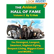 The Animal Hall of Fame - Volume 2: The Strongest, Longest, Smartest, Highest Flying, Deepest Living, Biggest Eater and MORE... (Age 6 and above) (Animal Feats and Records)