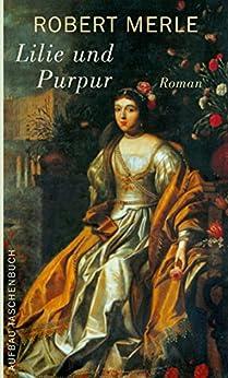 Lilie und Purpur: Roman (Fortune de France 10) von [Merle, Robert]