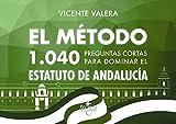 El método.1040 preguntas cortas para dominar el Estatuto de Andalucía (Derecho - Práctica Jurídica)
