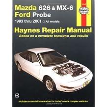 Mazda 626 and MX-6 Ford Probe Automotive Repair Manual: 1993 to 2001 (Haynes Repair Manual)