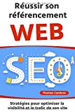 Réussir son référencement Web : Stratégies pour optimiser la visibilité et le trafic de son site