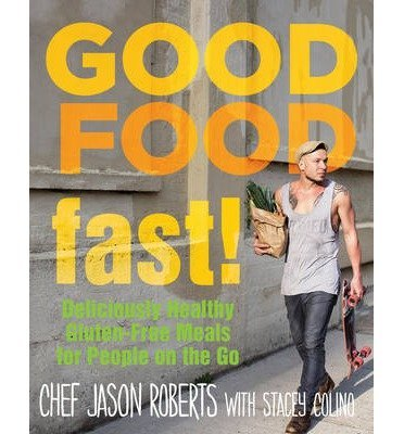 [{ Good Food--Fast!: Deliciously Healthy Gluten-Free Meals for People on the Go By Roberts, Jason ( Author ) Dec - 01- 2014 ( Hardcover ) } ] - Food Fast Free Gluten