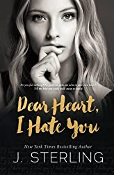 Dear Heart, I Hate You by J. Sterling (2016-04-22)
