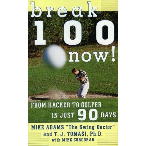 Break 100 Now: From Hacker to Golfer in Just 90 Days by Mike Adams(1998-01-03)