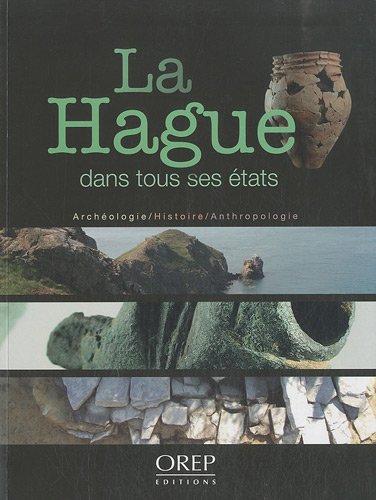 La Hague dans tous ses états : Archéologie, histoire et anthropologie de la presqu'île de La Hague par Cyril Marcigny, Collectif