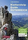 Klettersteig-Guide Österreich: Über 500 gesicherte Klettersteige - von ganz leicht bis ganz schwierig.