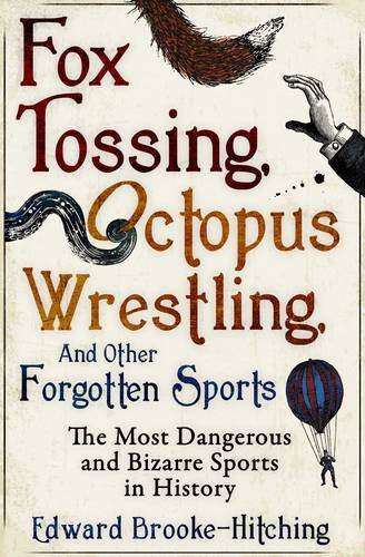 Fox Tossing, Octopus Wrestling and Other Forgotten Sports par Edward Brooke-Hitching